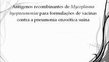Antígenos recombinantes de Mycoplasma hyopneumoniae para formulações de vacinas contra a pneumonia enzoótica suína