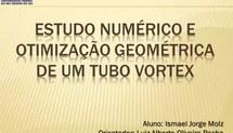 ESTUDO NUMÉRICO E OTIMIZAÇÃO GEOMÉTRICA DE UM TUBO VORTEX